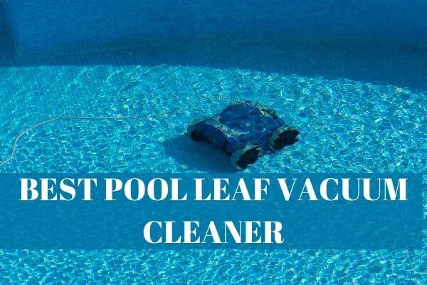 Best Pool Leaf Vacuum Cleaner